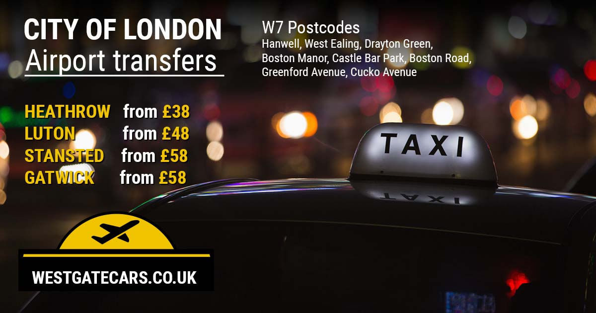 W7 to Airport transfers - Hanwell, West Ealing, Drayton Green, Boston Manor, Castle Bar Park, Boston Road, Greenford Avenue, Cucko Avenue